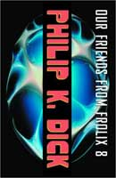 Philip K. Dick Our Friends From Frolix cover