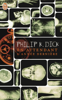 Philip K. Dick Now Wait For Last Year cover En attendant lannee derniere