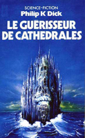 Philip K. Dick Galactic Pot-Healer cover LE GUERISSEUR DE CATHEDRALES