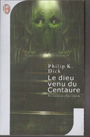 Philip K. Dick The Three Stigmata of Palmer Eldritch cover LE DIEU VENU DU CENTAURE