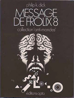 Philip K. Dick Our Friends From Frolix 8 cover MESSAGE DE FROLIX 8