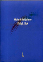 Philip K. Dick Visioni Dal Futuro cover
