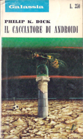Philip K. Dick Do Androids Dream <br>of Electric Sheep? cover IL CACCIATORE DI ANDROIDI
