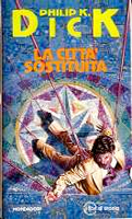 Philip K. Dick The Cosmic Puppets cover LA CITTA SOSTITUITA