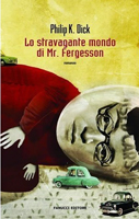 Philip K. Dick Humpty Dumpty in Oakland cover LO STRAVAGANTE MONDO DI Mr FERGESSON