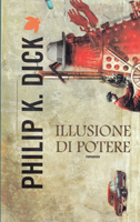 Philip K. Dick Now Wait For Last Year cover ILLUSIONE DI POTERE