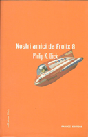 Philip K. Dick Our Friends From Frolix 8 cover NOSTRI AMICI DA FROLIX 8