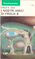 Philip K. Dick Our Friends From Frolix 8 cover I NOSTRI AMICI DI FROLIX 8