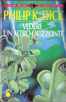 Philip K. Dick The Crack in Space cover VEDERE UN ALTRO ORIZZONTE