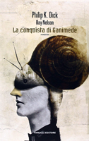 Philip K. Dick The Ganymede Takeover cover LA CONQUISTA DI GANIMEDE