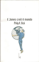 Philip K. Dick The World Jones Made cover E Jones creo il mundo