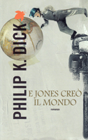 Philip K. Dick The World Jones Made cover E JONES CREO IL MONDO