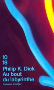 au bout du labyrinthe UGE 2001 philip k dick