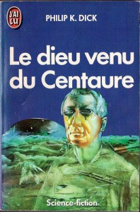 le dieu venu du centaure jai lu 1987 1989 philip k dick