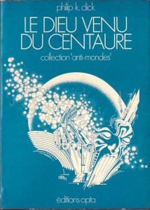 le dieu venu du centaure opta 1974 philip k dick