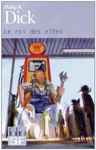le roi des elfes gallimard 2010 philip k dick