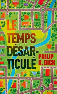 le temps desarticule jai lu 2014 philip k dick