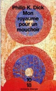 mon royaume pour un Mouchoir UGE 10/18 philip k dick1993